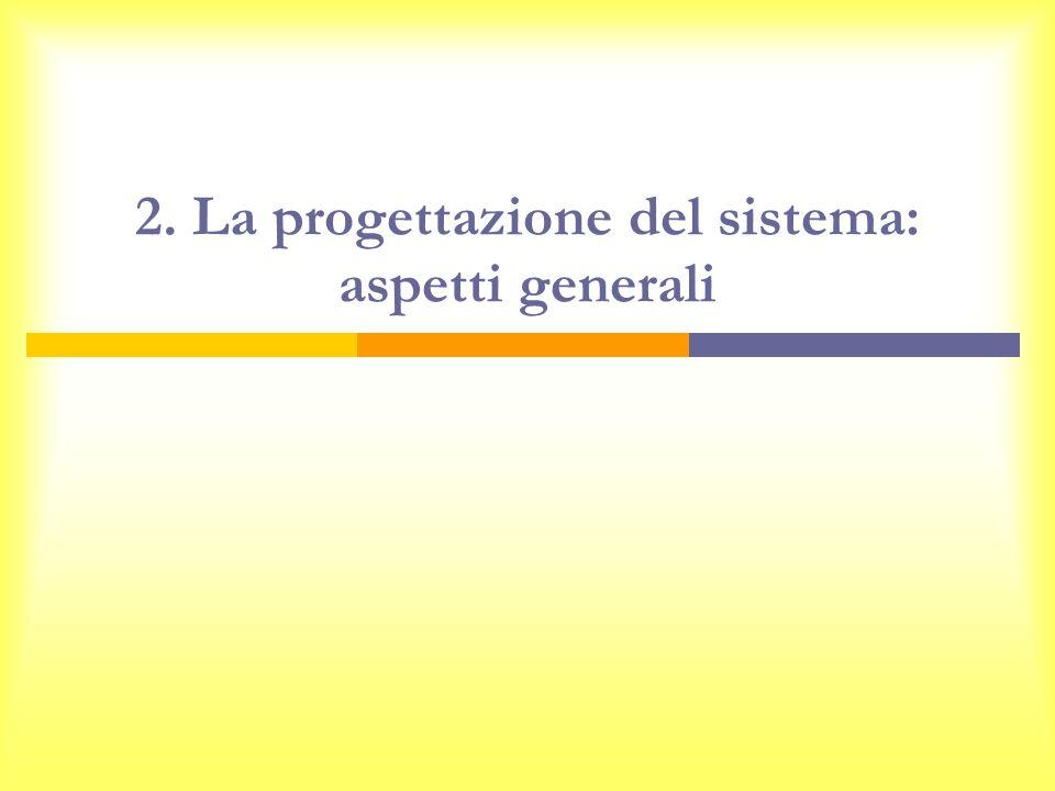 2. La progettazione del sistema: aspetti generali