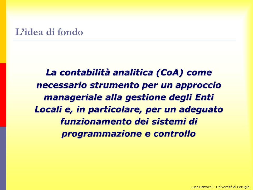 Lidea di fondo La contabilità analitica (CoA) come necessario strumento per un approccio manageriale alla gestione degli Enti Locali e, in particolare