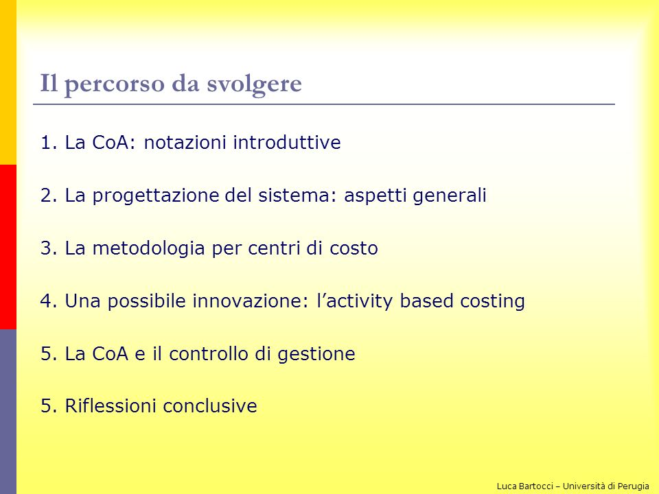 Il percorso da svolgere 1. La CoA: notazioni introduttive 2. La progettazione del sistema: aspetti generali 3. La metodologia per centri di costo 4. U