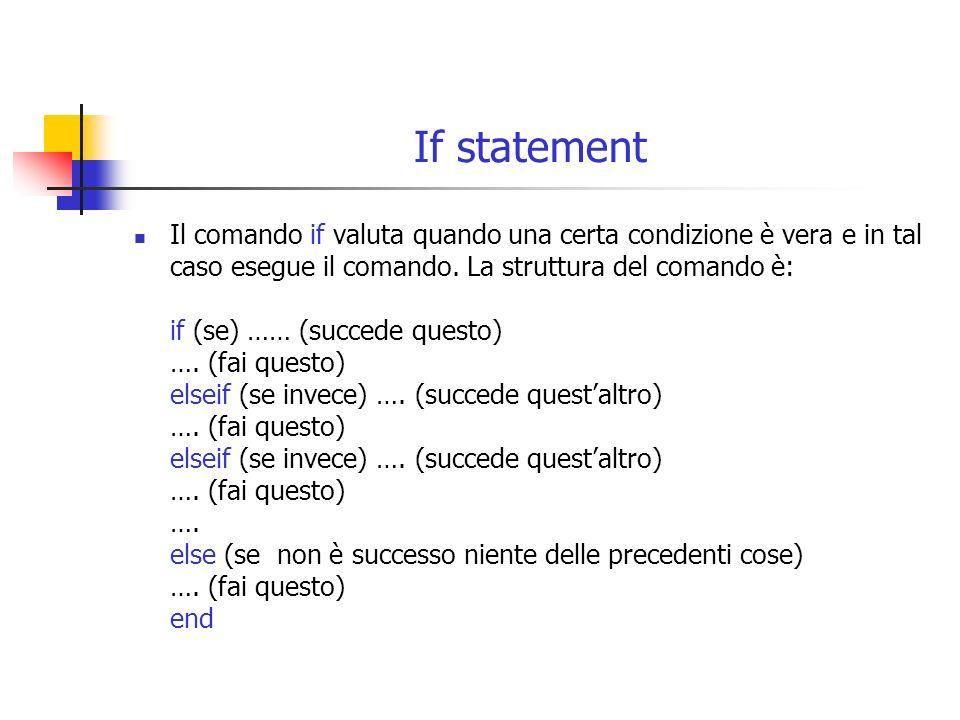 If statement Il comando if valuta quando una certa condizione è vera e in tal caso esegue il comando.