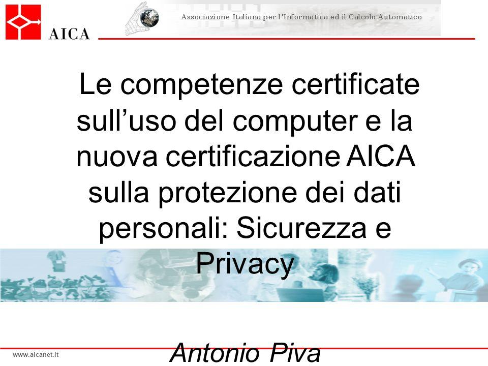 www.aicanet.it Le competenze certificate sulluso del computer e la nuova certificazione AICA sulla protezione dei dati personali: Sicurezza e Privacy