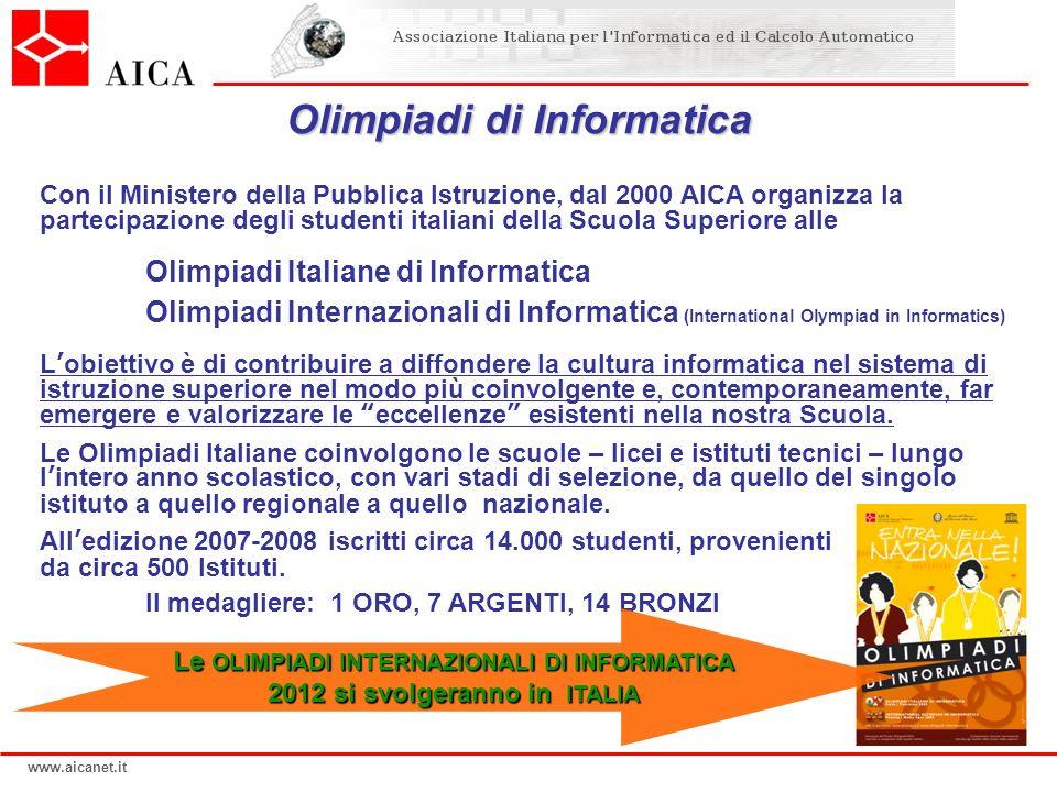 www.aicanet.it Olimpiadi di Informatica Con il Ministero della Pubblica Istruzione, dal 2000 AICA organizza la partecipazione degli studenti italiani