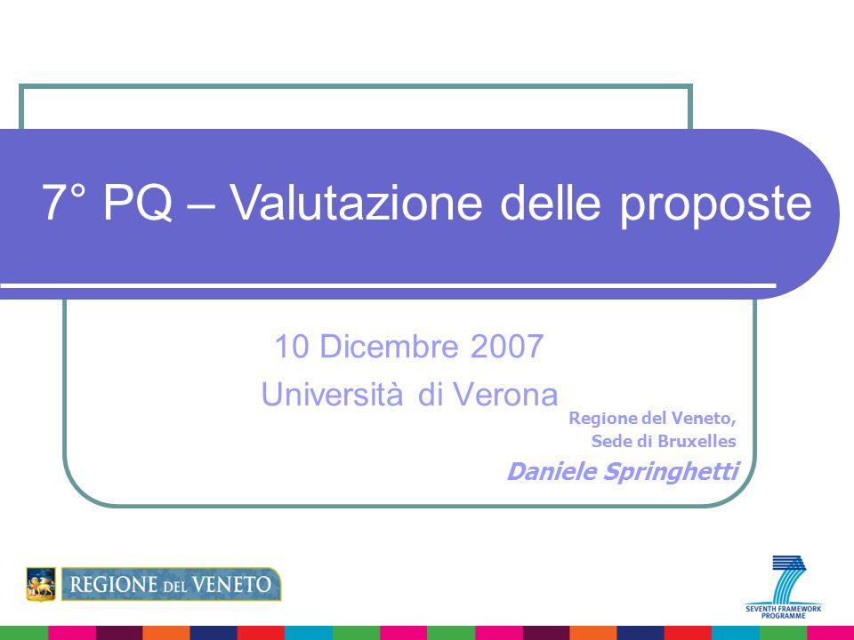 Regione del Veneto, Sede di Bruxelles Daniele Springhetti 7° PQ – Valutazione delle proposte 10 Dicembre 2007 Università di Verona