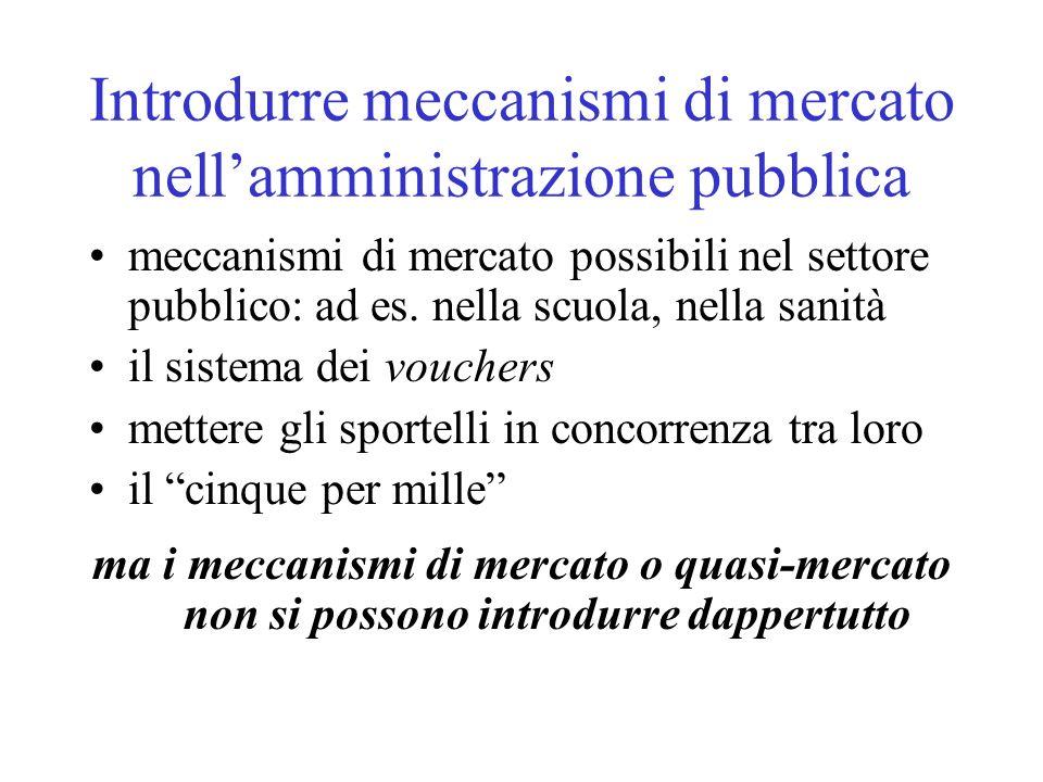 Introdurre meccanismi di mercato nellamministrazione pubblica meccanismi di mercato possibili nel settore pubblico: ad es.