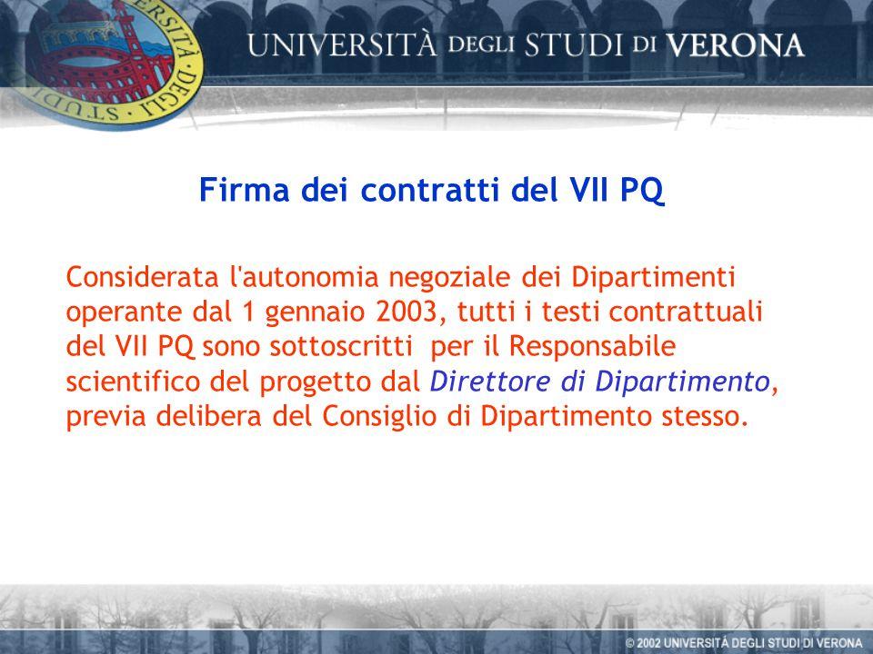 Firma dei contratti del VII PQ Considerata l autonomia negoziale dei Dipartimenti operante dal 1 gennaio 2003, tutti i testi contrattuali del VII PQ sono sottoscritti per il Responsabile scientifico del progetto dal Direttore di Dipartimento, previa delibera del Consiglio di Dipartimento stesso.
