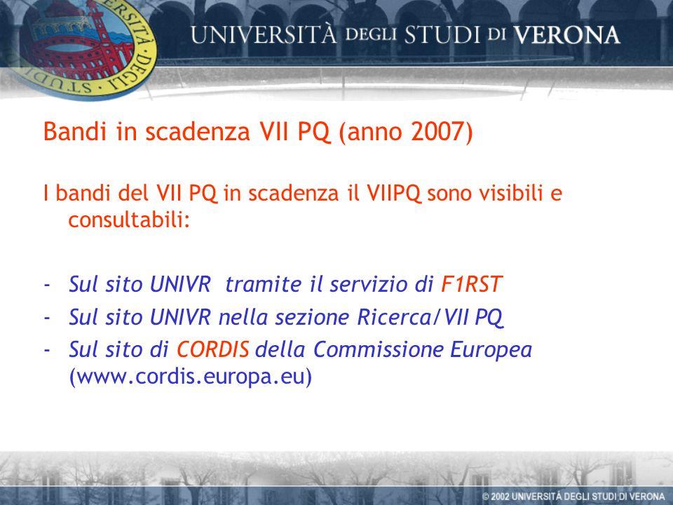 Bandi in scadenza VII PQ (anno 2007) I bandi del VII PQ in scadenza il VIIPQ sono visibili e consultabili: -Sul sito UNIVR tramite il servizio di F1RST -Sul sito UNIVR nella sezione Ricerca/VII PQ -Sul sito di CORDIS della Commissione Europea (www.cordis.europa.eu)
