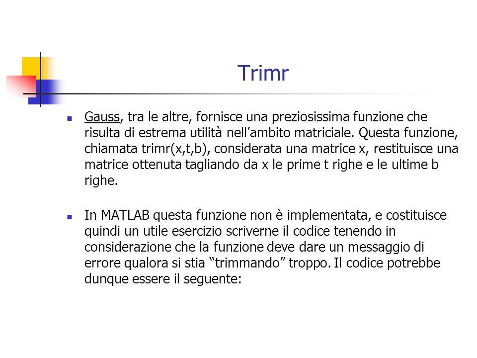 Trimr Gauss, tra le altre, fornisce una preziosissima funzione che risulta di estrema utilità nellambito matriciale. Questa funzione, chiamata trimr(x