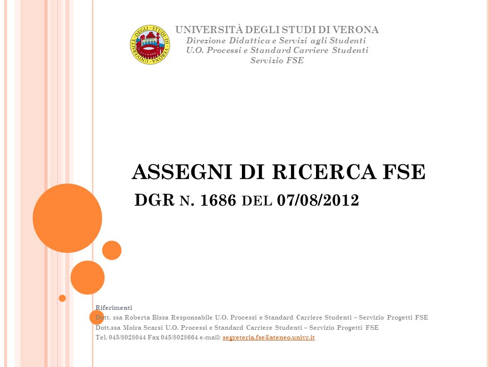 ASSEGNI DI RICERCA FSE Riferimenti Dott. ssa Roberta Bissa Responsabile U.O. Processi e Standard Carriere Studenti – Servizio Progetti FSE Dott.ssa Mo