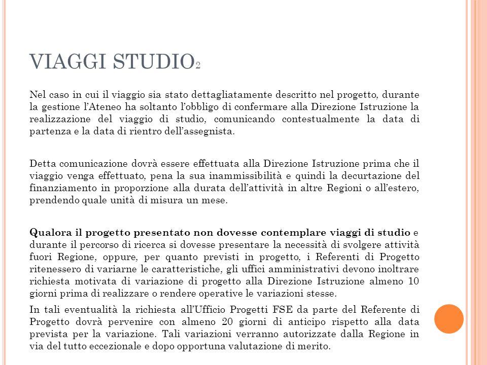 VIAGGI STUDIO 2 Nel caso in cui il viaggio sia stato dettagliatamente descritto nel progetto, durante la gestione lAteneo ha soltanto lobbligo di conf
