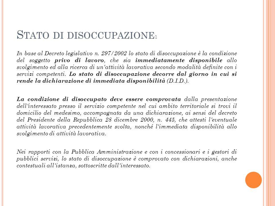 S TATO DI DISOCCUPAZIONE 1 In base al Decreto legislativo n. 297/2002 lo stato di disoccupazione è la condizione del soggetto privo di lavoro, che sia
