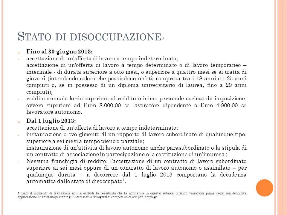 S TATO DI DISOCCUPAZIONE 2 o Fino al 30 giugno 2013: - accettazione di un'offerta di lavoro a tempo indeterminato; - accettazione di un'offerta di lav