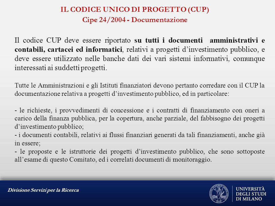 Divisione Servizi per la Ricerca IL CODICE UNICO DI PROGETTO (CUP) Cipe 24/2004 - Documentazione Il codice CUP deve essere riportato su tutti i docume