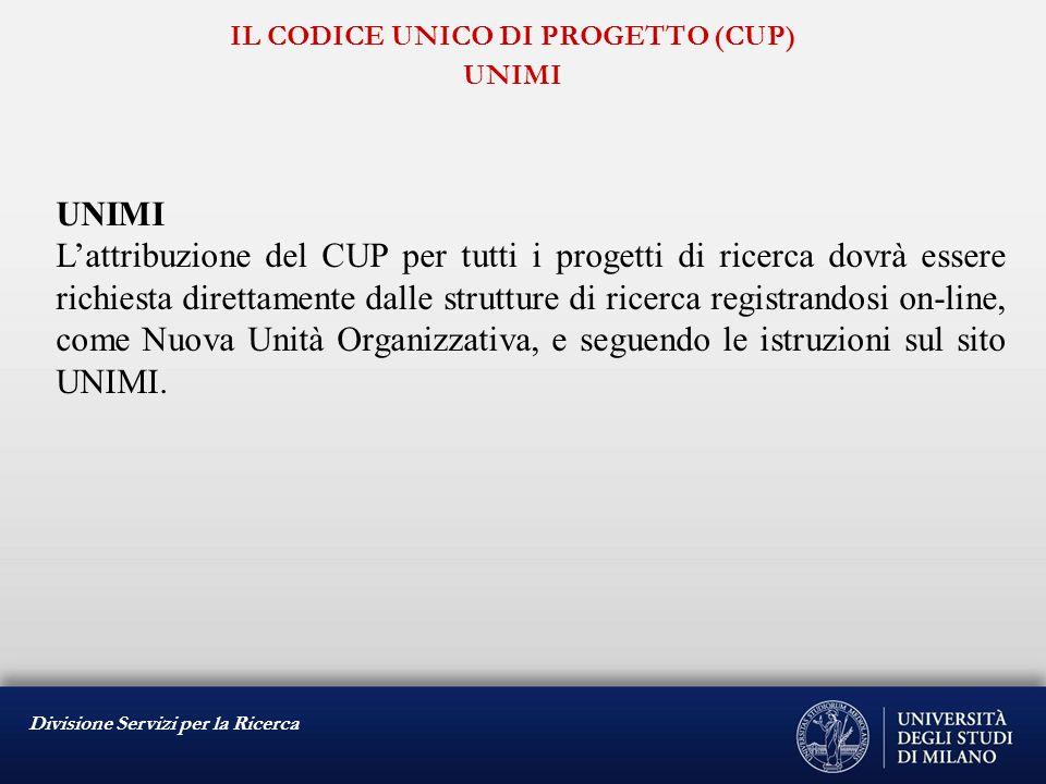 Divisione Servizi per la Ricerca IL CODICE UNICO DI PROGETTO (CUP) UNIMI UNIMI Lattribuzione del CUP per tutti i progetti di ricerca dovrà essere rich