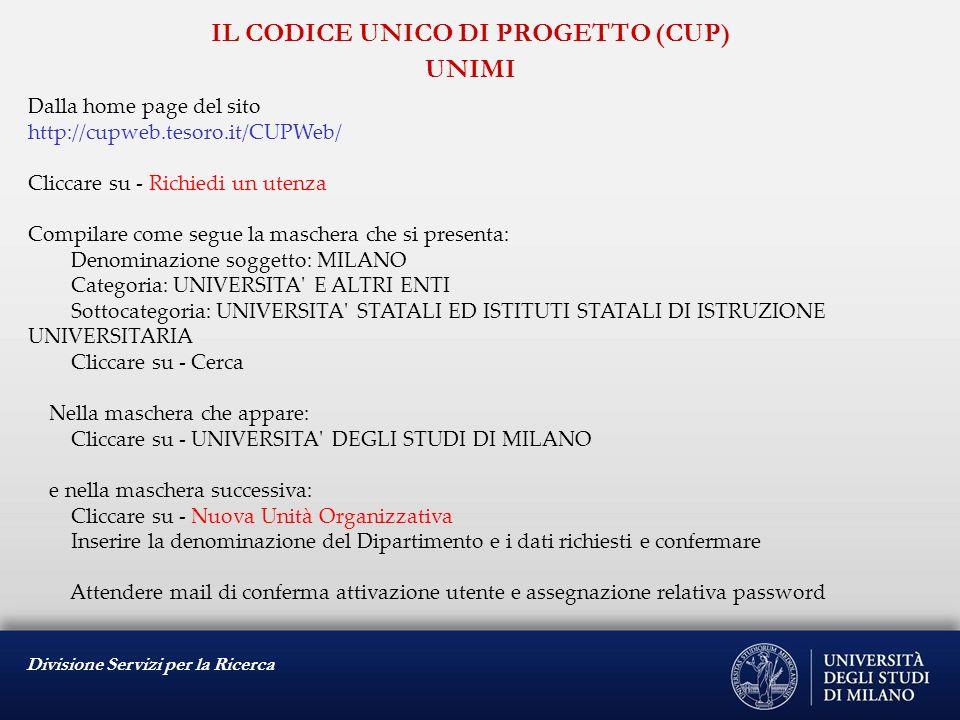 Divisione Servizi per la Ricerca Dalla home page del sito http://cupweb.tesoro.it/CUPWeb/ Cliccare su - Richiedi un utenza Compilare come segue la mas