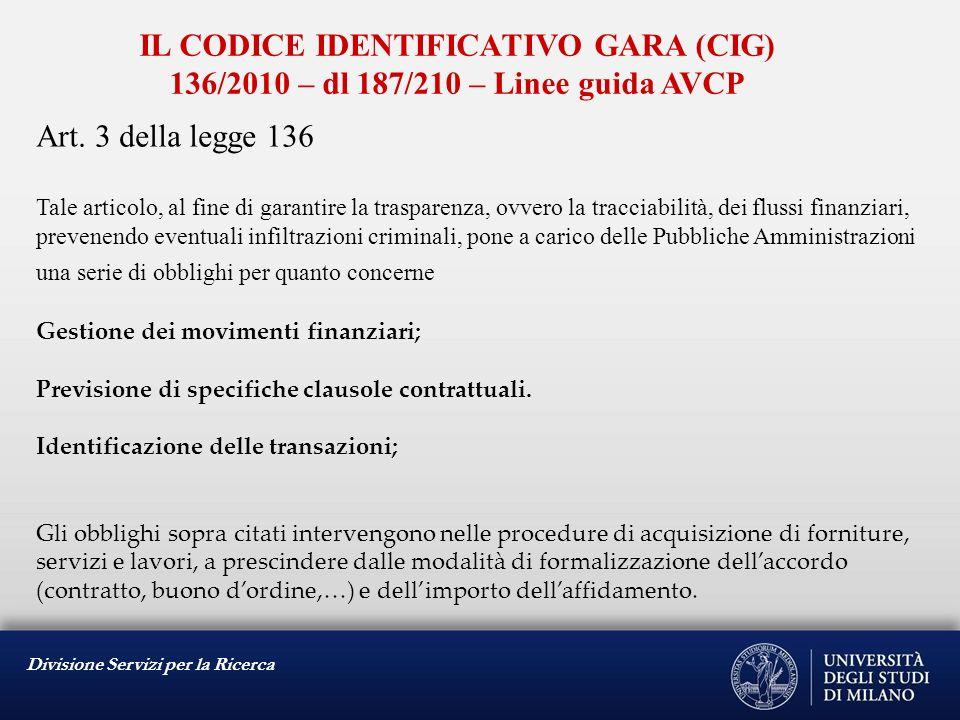Divisione Servizi per la Ricerca IL CODICE IDENTIFICATIVO GARA (CIG) 136/2010 – dl 187/210 – Linee guida AVCP Art. 3 della legge 136 Tale articolo, al