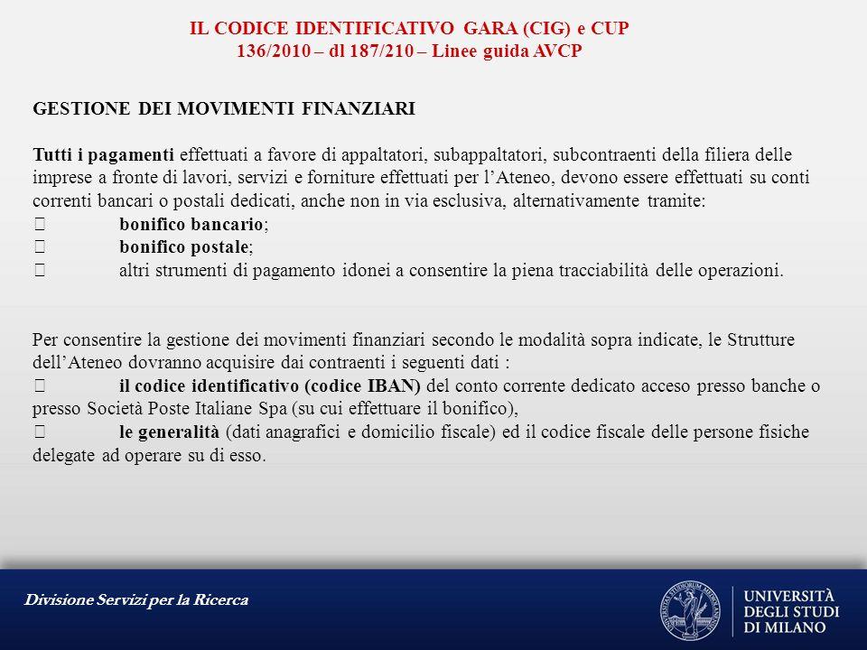 Divisione Servizi per la Ricerca IL CODICE IDENTIFICATIVO GARA (CIG) e CUP 136/2010 – dl 187/210 – Linee guida AVCP GESTIONE DEI MOVIMENTI FINANZIARI