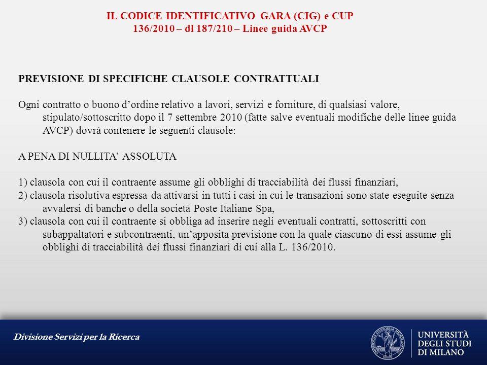 Divisione Servizi per la Ricerca IL CODICE IDENTIFICATIVO GARA (CIG) e CUP 136/2010 – dl 187/210 – Linee guida AVCP PREVISIONE DI SPECIFICHE CLAUSOLE