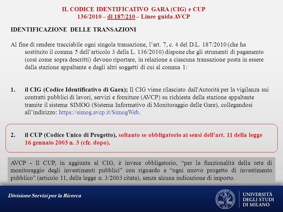 Divisione Servizi per la Ricerca IL CODICE IDENTIFICATIVO GARA (CIG) e CUP 136/2010 – dl 187/210 – Linee guida AVCP IDENTIFICAZIONE DELLE TRANSAZIONI