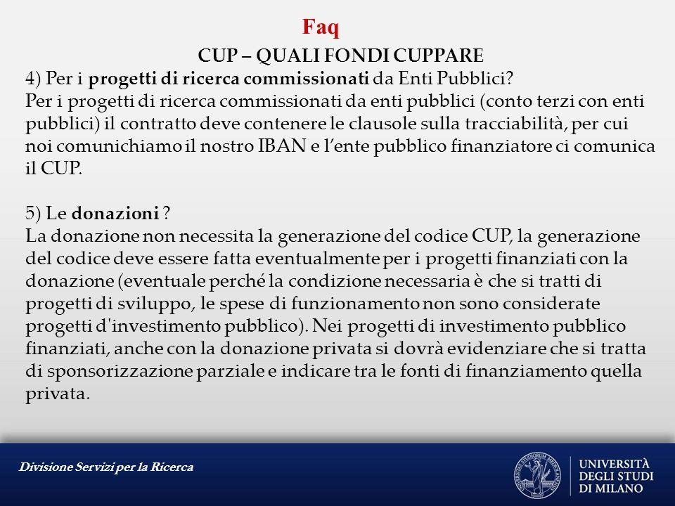 Divisione Servizi per la Ricerca Faq CUP – QUALI FONDI CUPPARE 4) Per i progetti di ricerca commissionati da Enti Pubblici? Per i progetti di ricerca