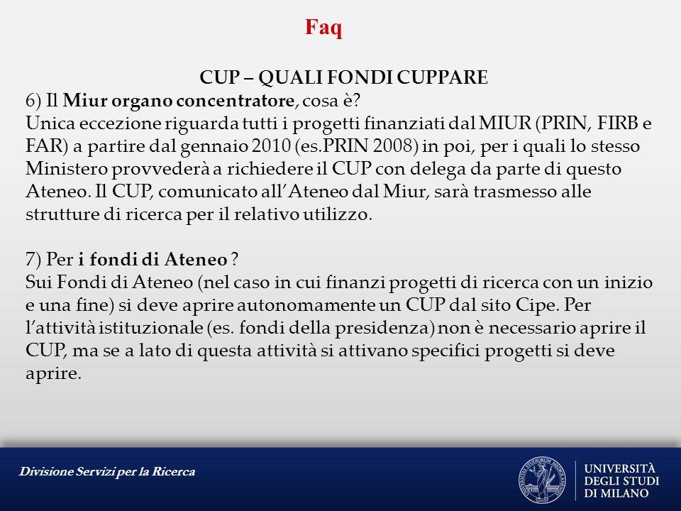 Divisione Servizi per la Ricerca Faq CUP – QUALI FONDI CUPPARE 6) Il Miur organo concentratore, cosa è? Unica eccezione riguarda tutti i progetti fina
