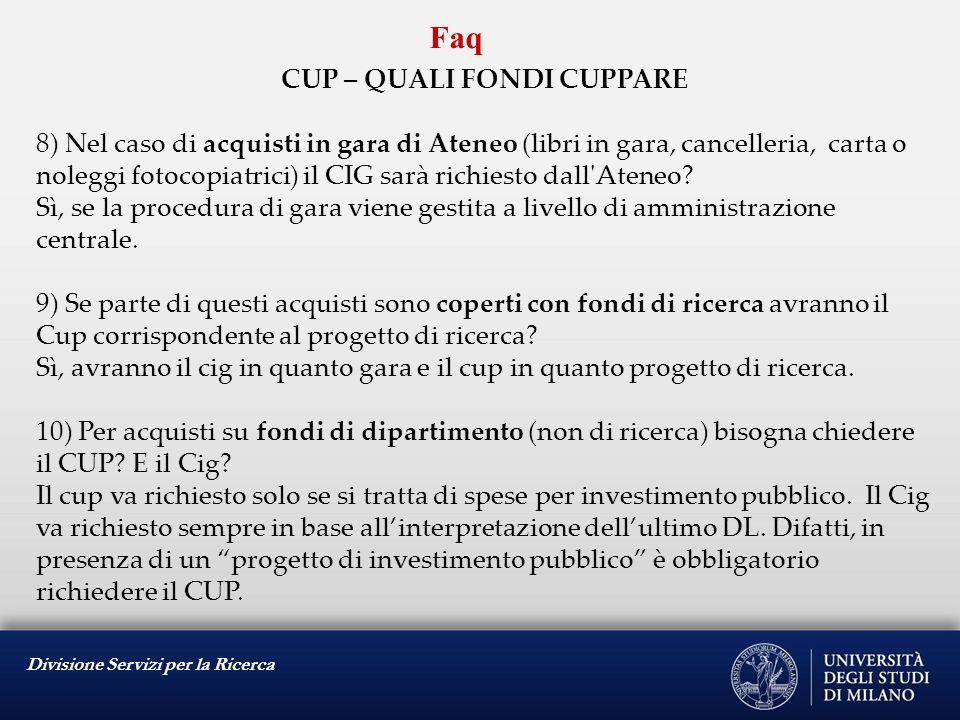 Divisione Servizi per la Ricerca Faq CUP – QUALI FONDI CUPPARE 8) Nel caso di acquisti in gara di Ateneo (libri in gara, cancelleria, carta o noleggi