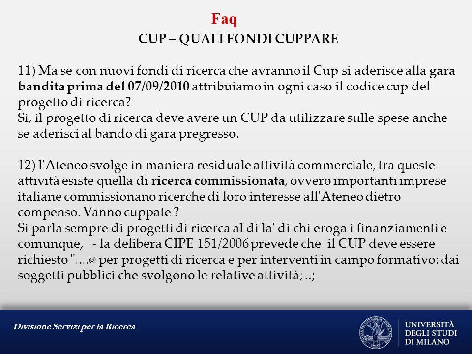 Divisione Servizi per la Ricerca Faq CUP – QUALI FONDI CUPPARE 11) Ma se con nuovi fondi di ricerca che avranno il Cup si aderisce alla gara bandita p