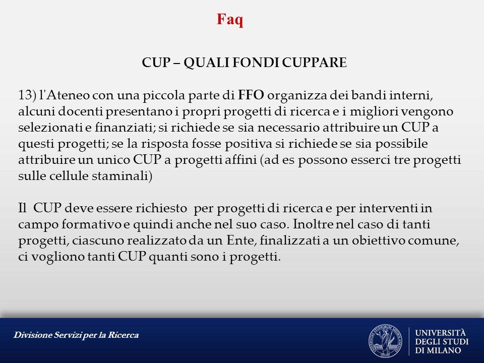 Divisione Servizi per la Ricerca Faq CUP – QUALI FONDI CUPPARE 13) l'Ateneo con una piccola parte di FFO organizza dei bandi interni, alcuni docenti p