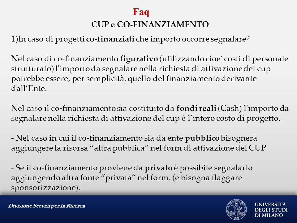 Divisione Servizi per la Ricerca Faq CUP e CO-FINANZIAMENTO 1)In caso di progetti co-finanziati che importo occorre segnalare? Nel caso di co-finanzia