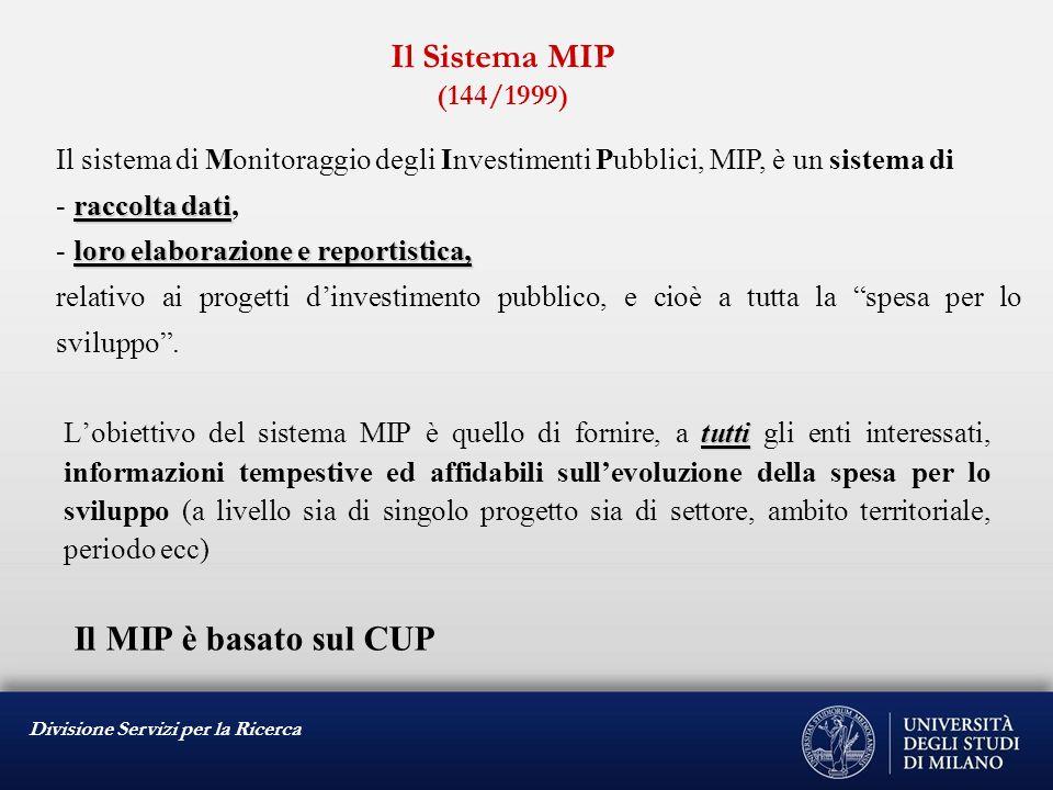 Divisione Servizi per la Ricerca Il Sistema MIP (144/1999) Il sistema di Monitoraggio degli Investimenti Pubblici, MIP, è un sistema di raccolta dati