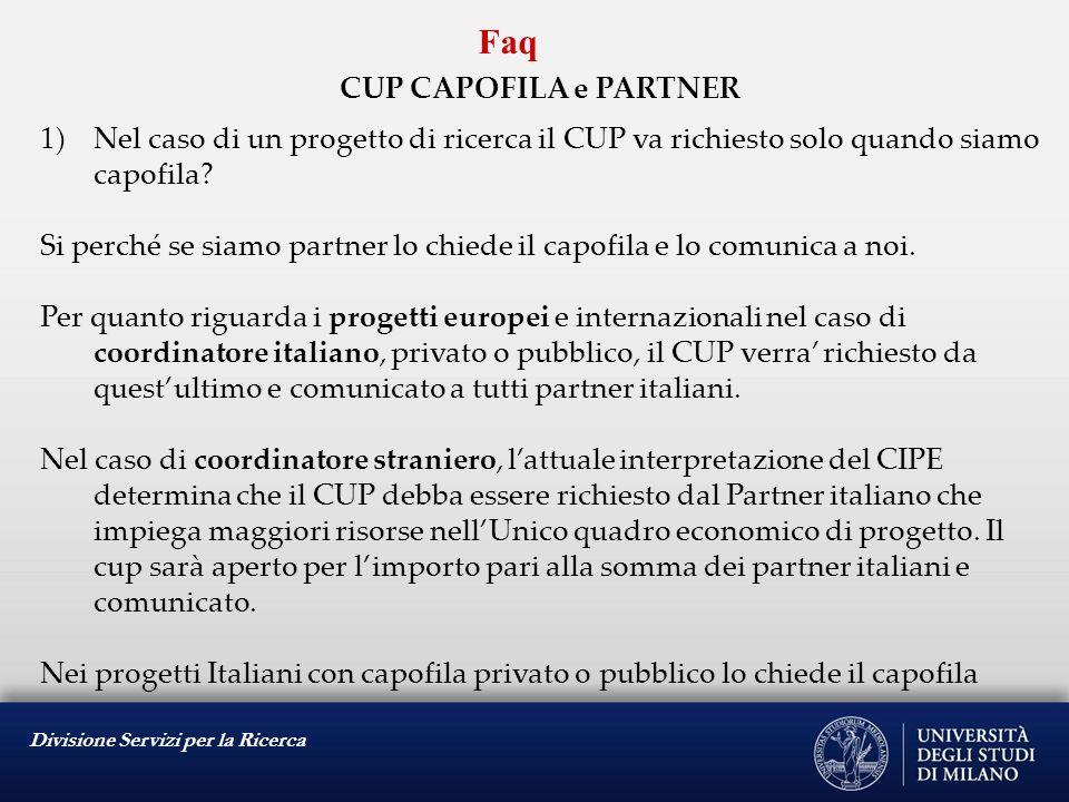 Divisione Servizi per la Ricerca Faq CUP CAPOFILA e PARTNER 1)Nel caso di un progetto di ricerca il CUP va richiesto solo quando siamo capofila? Si pe