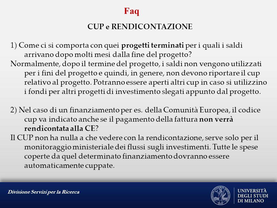 Divisione Servizi per la Ricerca Faq CUP e RENDICONTAZIONE 1) Come ci si comporta con quei progetti terminati per i quali i saldi arrivano dopo molti