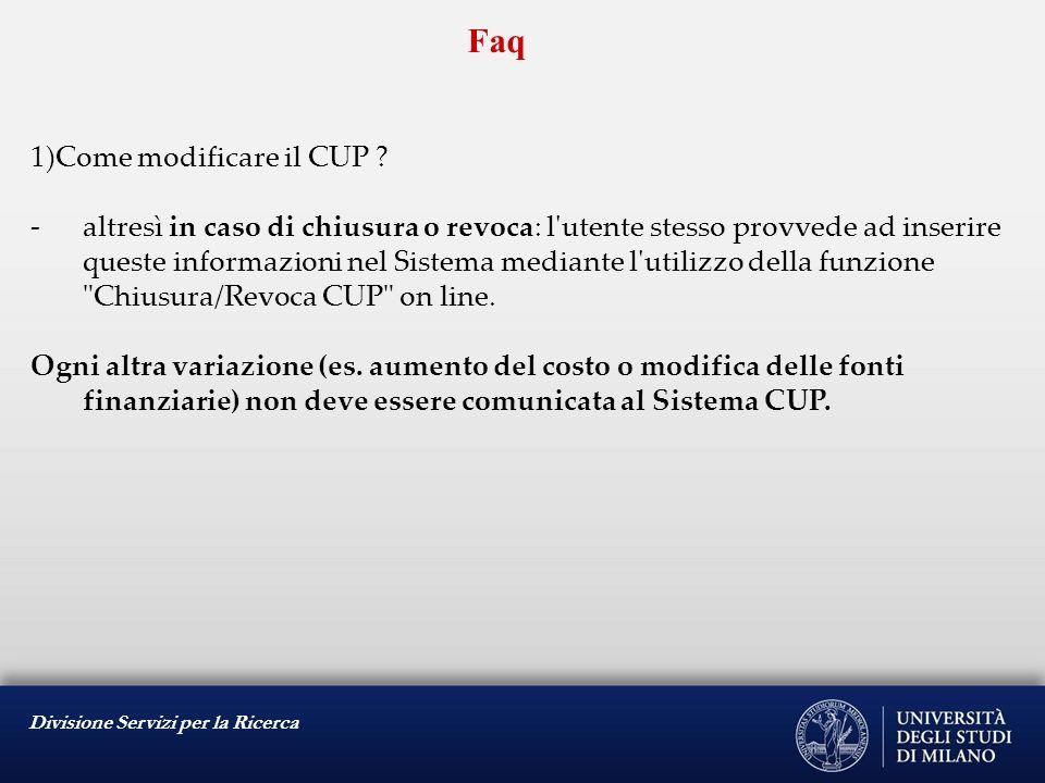 Divisione Servizi per la Ricerca Faq 1)Come modificare il CUP ? -altresì in caso di chiusura o revoca: l'utente stesso provvede ad inserire queste inf