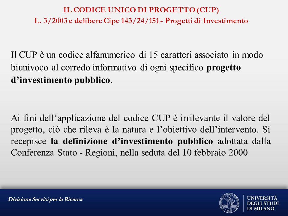 Divisione Servizi per la Ricerca IL CODICE UNICO DI PROGETTO (CUP) L. 3/2003 e delibere Cipe 143/24/151 - Progetti di Investimento Il CUP è un codice