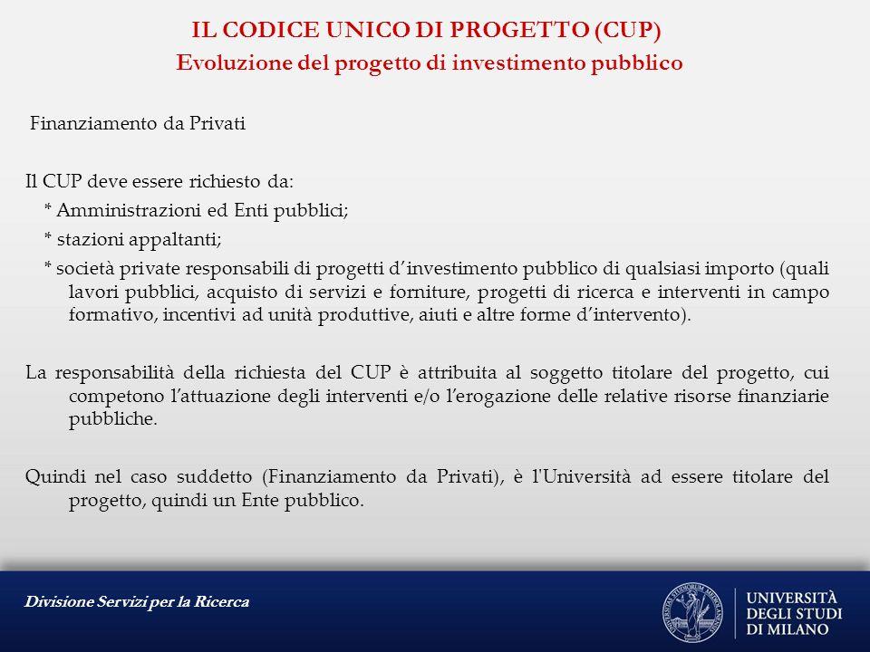 Divisione Servizi per la Ricerca IL CODICE UNICO DI PROGETTO (CUP) Evoluzione del progetto di investimento pubblico Finanziamento da Privati Il CUP de