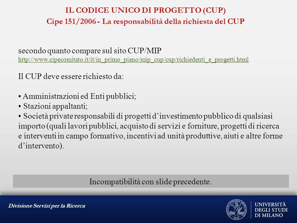 Divisione Servizi per la Ricerca IL CODICE UNICO DI PROGETTO (CUP) Cipe 151/2006 - La responsabilità della richiesta del CUP secondo quanto compare su
