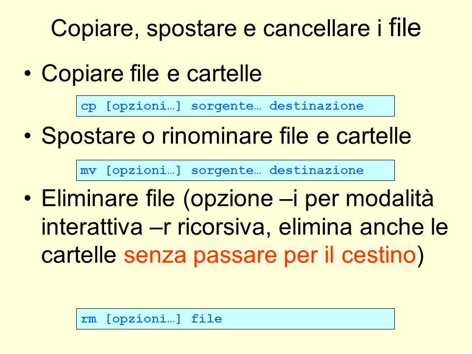Copiare, spostare e cancellare i file Copiare file e cartelle Spostare o rinominare file e cartelle Eliminare file (opzione –i per modalità interattiv