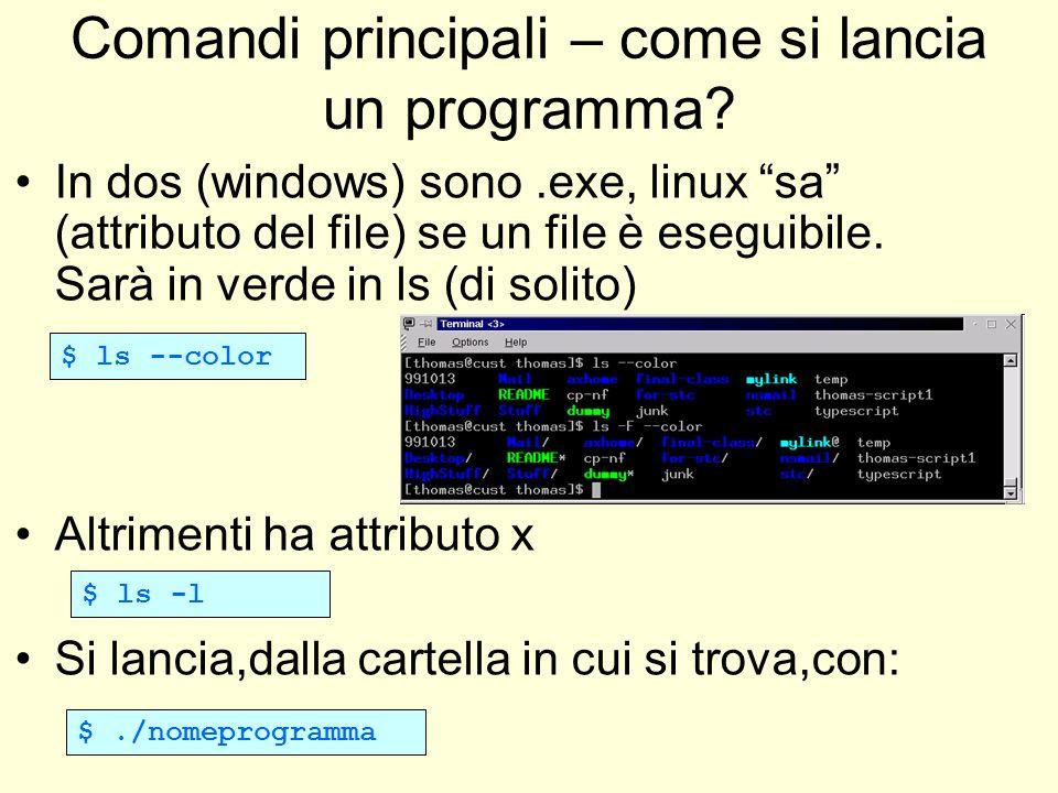 Comandi principali – come si lancia un programma? In dos (windows) sono.exe, linux sa (attributo del file) se un file è eseguibile. Sarà in verde in l
