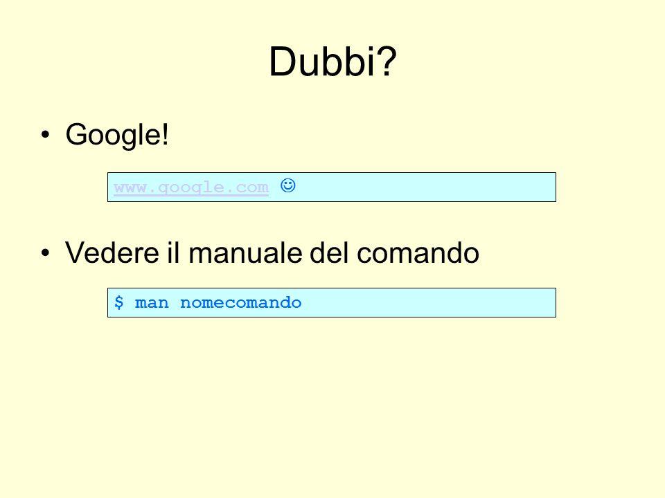 Google! Vedere il manuale del comando www.google.com $ man nomecomando Dubbi?