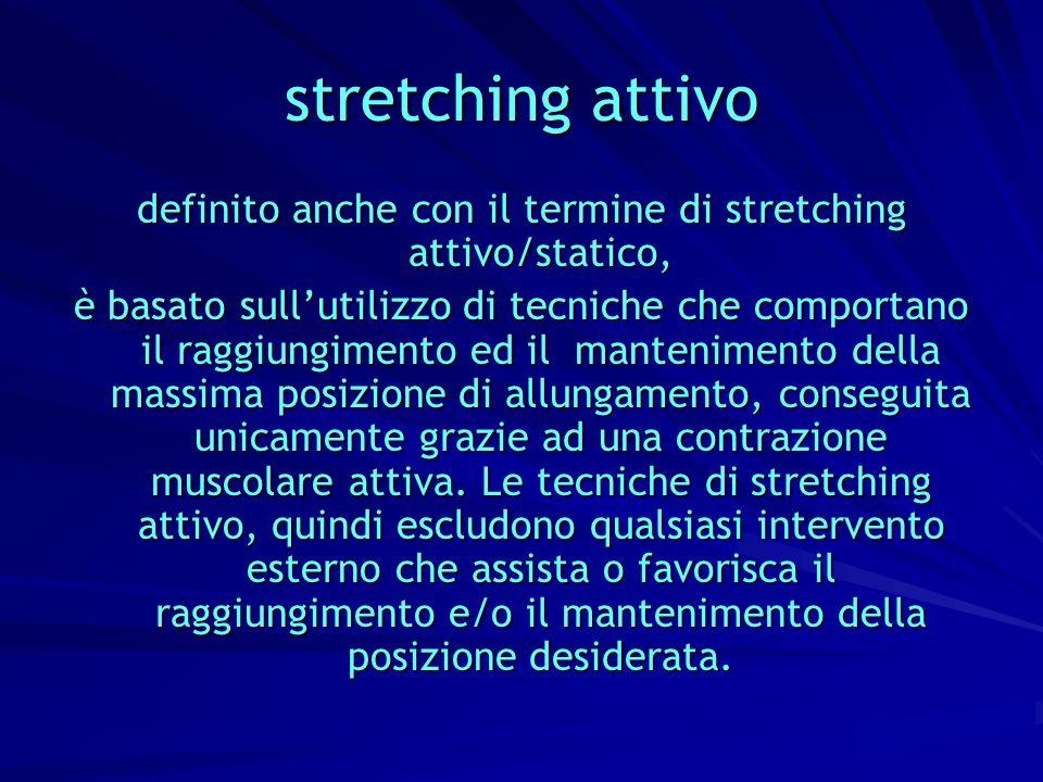 stretching attivo definito anche con il termine di stretching attivo/statico, è basato sullutilizzo di tecniche che comportano il raggiungimento ed il