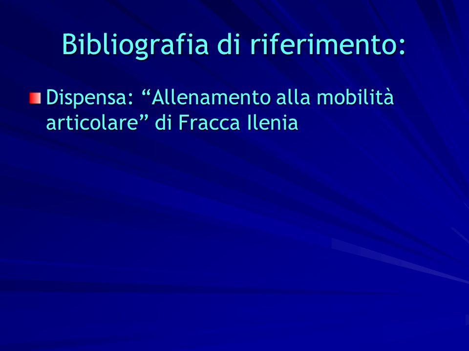 Bibliografia di riferimento: Dispensa: Allenamento alla mobilità articolare di Fracca Ilenia