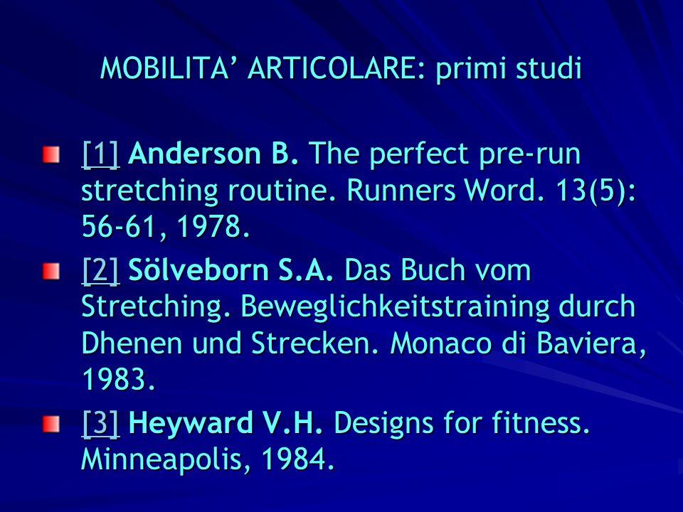 MOBILITA ARTICOLARE: primi studi [1][1] Anderson B. The perfect pre-run stretching routine. Runners Word. 13(5): 56-61, 1978. [1] [2][2] Sölveborn S.A