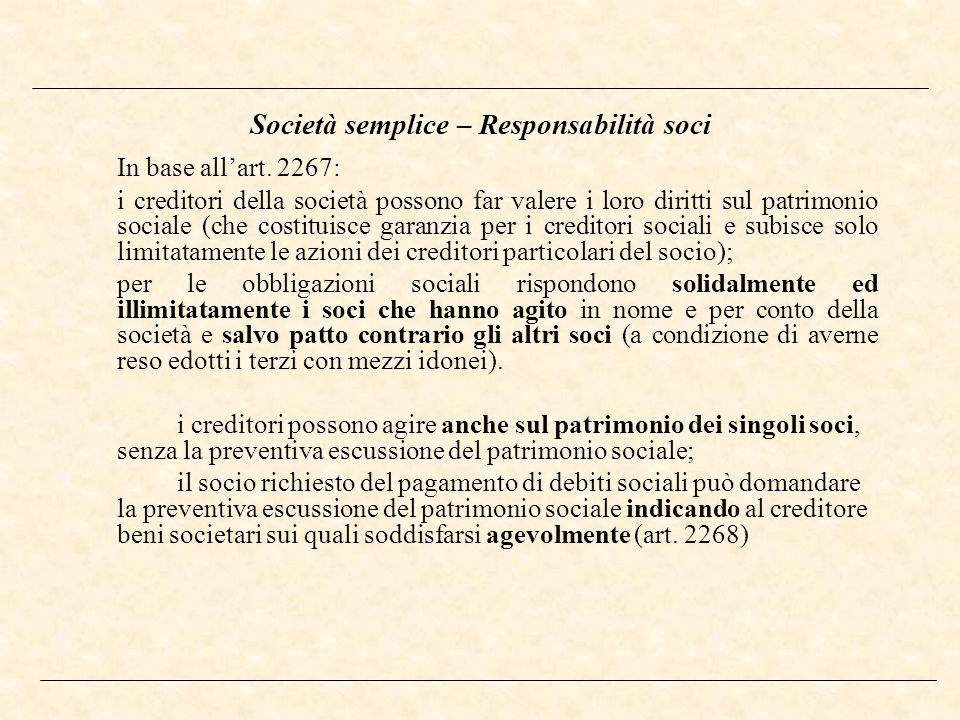 Società semplice – Responsabilità soci In base allart. 2267: i creditori della società possono far valere i loro diritti sul patrimonio sociale (che c