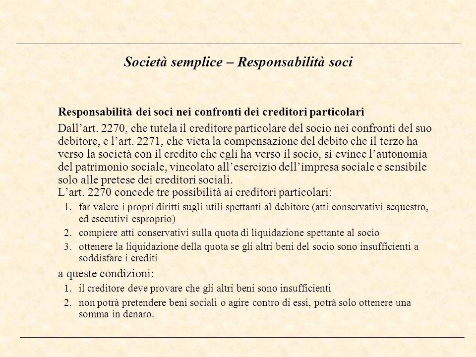 Società semplice – Responsabilità soci Responsabilità dei soci nei confronti dei creditori particolari Dallart. 2270, che tutela il creditore particol