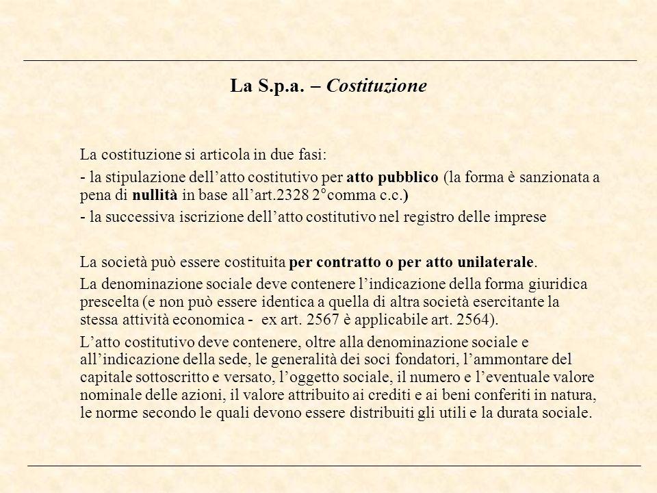 La S.p.a. – Costituzione La costituzione si articola in due fasi: - la stipulazione dellatto costitutivo per atto pubblico (la forma è sanzionata a pe