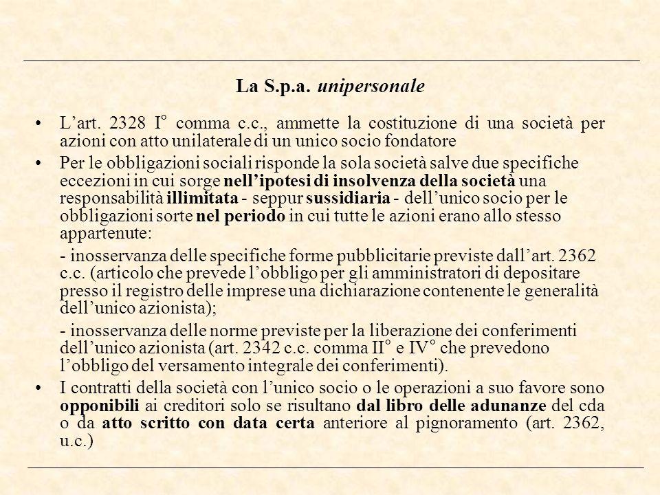 La S.p.a. unipersonale Lart. 2328 I° comma c.c., ammette la costituzione di una società per azioni con atto unilaterale di un unico socio fondatore Pe