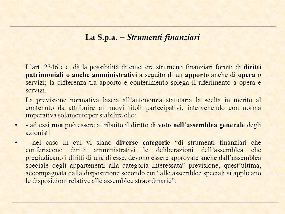 La S.p.a. – Strumenti finanziari Lart. 2346 c.c. dà la possibilità di emettere strumenti finanziari forniti di diritti patrimoniali o anche amministra