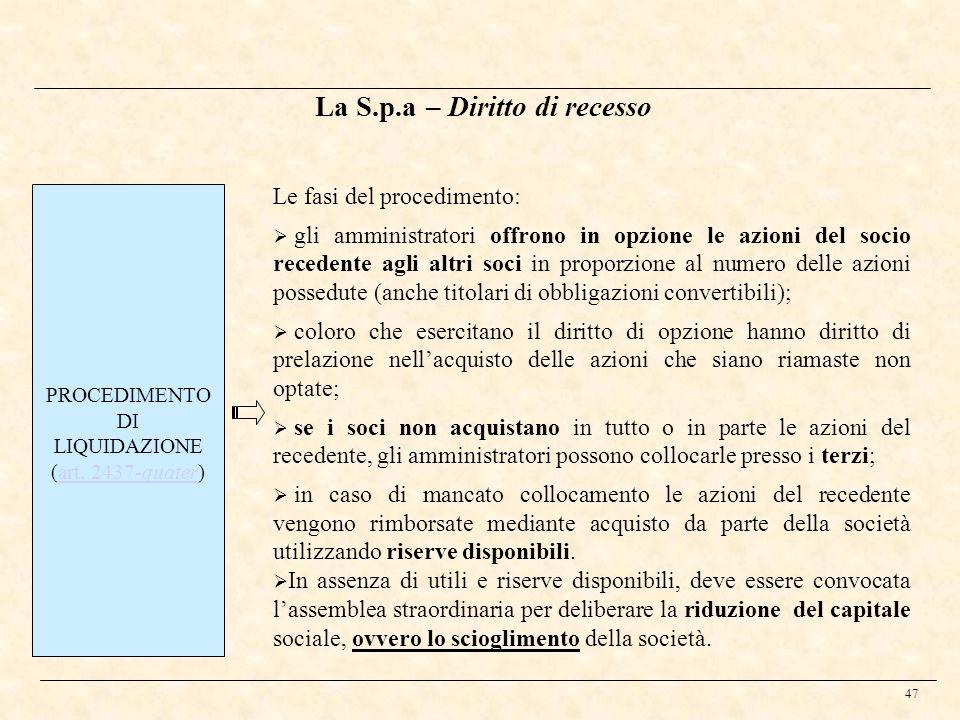 47 La S.p.a – Diritto di recesso PROCEDIMENTO DI LIQUIDAZIONE (art. 2437-quater)art. 2437-quater Le fasi del procedimento: gli amministratori offrono