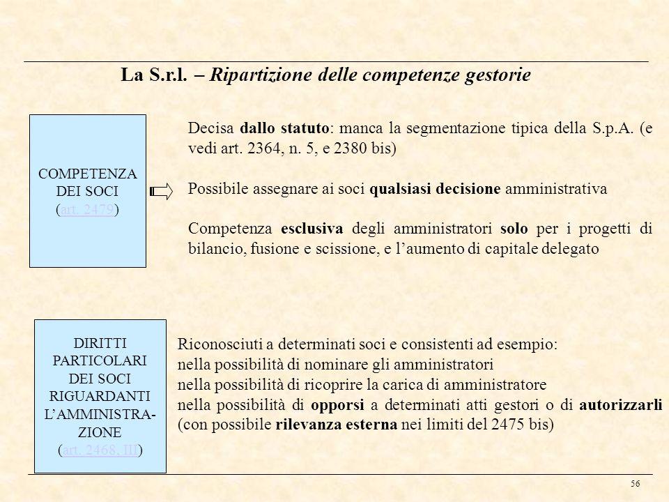56 La S.r.l. – Ripartizione delle competenze gestorie COMPETENZA DEI SOCI (art. 2479)art. 2479 Decisa dallo statuto: manca la segmentazione tipica del