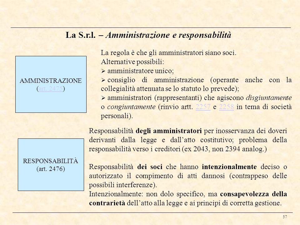 57 La S.r.l. – Amministrazione e responsabilità AMMINISTRAZIONE (art. 2475)art. 2475 La regola è che gli amministratori siano soci. Alternative possib