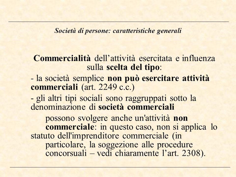 Società di persone: caratteristiche generali Commercialità dellattività esercitata e influenza sulla scelta del tipo: - la società semplice non può es
